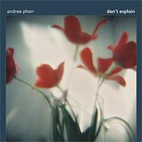 Andrea Pharr - Don't Explain CD